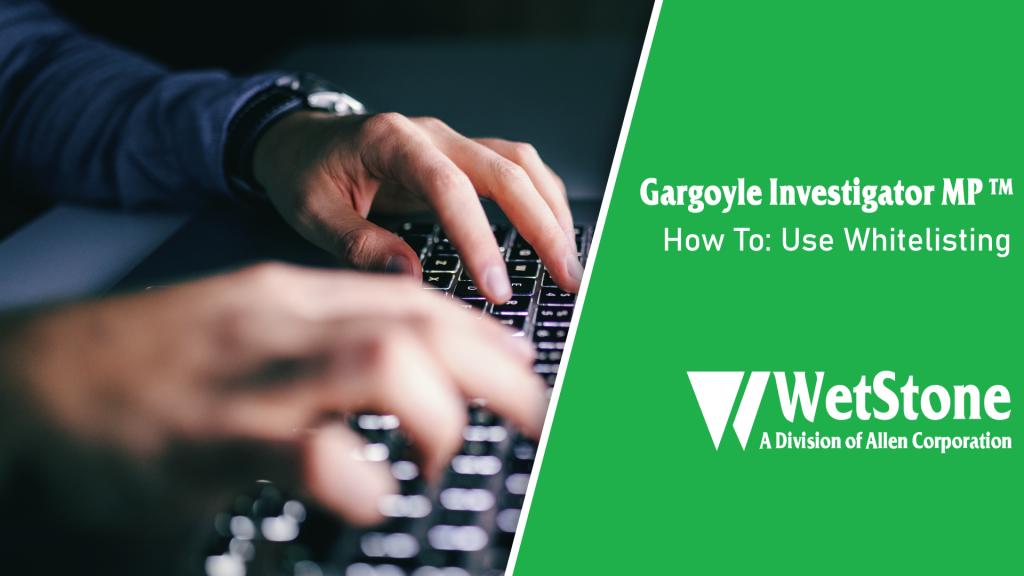 Gargoyle Investigator MP: How to Use Whitelisting